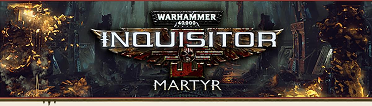 Warhammer 40.000: Inquisitor – Martyr – Alpha 2.0